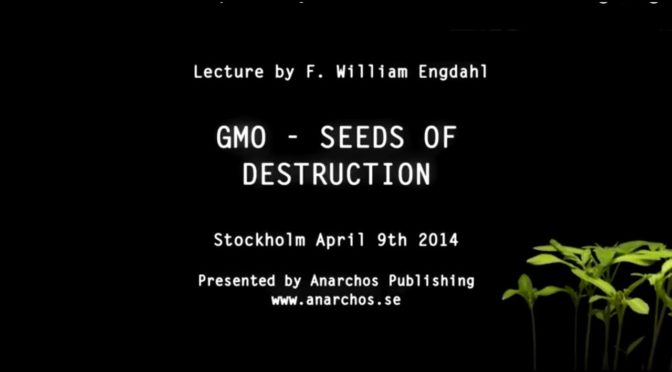 VIDEO: GMO – Seeds of Destruction – Lecture by F. William Engdahl – 94 min